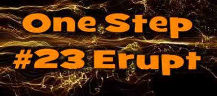 One Step #23 Erupt