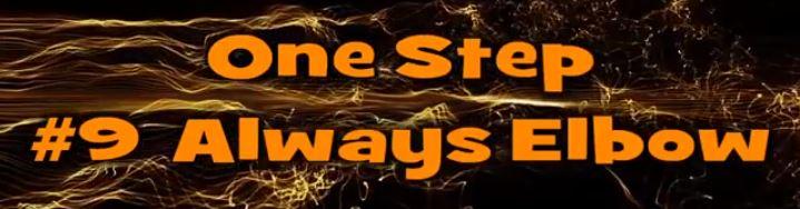 One Step #9 Always Elbow
